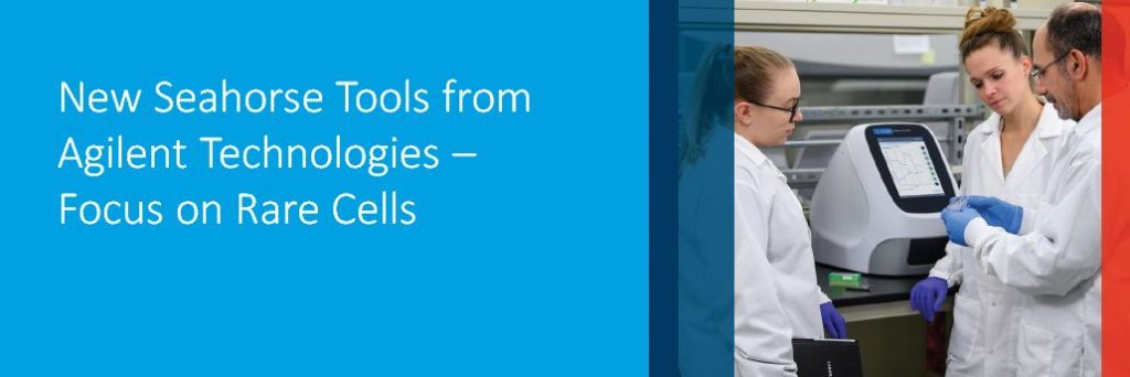 New Seahorse Tools from Agilent Technologies –  Focus on Rare Cells